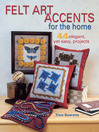 Felt Art Accents for the Home (eBook): 44 Elegant, Yet Easy, Projects