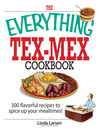 The Everything Tex-Mex Cookbook (eBook): 300 Flavorful Recipes to Spice Up Your Mealtimes!
