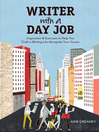 Writer with a Day Job (eBook): Inspiration & Exercises to Help You Craft a Writing Life Alongside Your Career