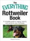 The Everything Rottweiler Book (eBook): A Complete Guide to Raising, Training, and Caring for Your Rottweiler