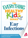 Ear Infections (eBook): A Troubleshooting Guide to Common Childhood Ailments
