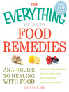 The Everything Guide to Food Remedies (eBook): An A-Z Guide to Healing With Food