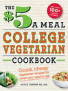 The $5 a Meal College Vegetarian Cookbook (eBook): Good, Cheap Vegetarian Recipes for When You Need to Eat