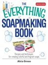 The Everything Soapmaking Book (eBook): Recipes and Techniques For Creating Colorful and Fragrant Soaps