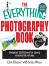 The Everything Photography Book (eBook): Foolproof Techniques for Taking Sensational Pictures