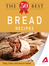 The 50 Best Bread Recipes (eBook): Tasty, Fresh, and Easy to Make!