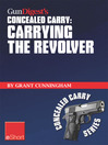 Gun Digest's Carrying the Revolver Concealed Carry eShort (eBook): Advice & Suggestions On the Best CCW Holsters for Your Concealed Carry Revolver. Concealment Holsters, Clothing, Gear & Tips for Tactical Shooters.