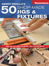 Danny Proulx's 50 Shop-Made Jigs & Fixtures (eBook): Jigs & Fixtures for Every Tool in Your Shop