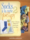 Socks a La Carte 2 (eBook): Toes Up!: Pick and Choose Patterns to Knit Socks Your Way