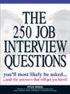 The 250 Job Interview Questions (eBook): You'll Most Likely Be Asked...And The Answers That Will Get You Hired!