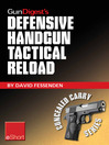Gun Digest's Defensive Handgun Tactical Reload eShort (eBook): Learn How to Reload for Emergency, Tactical, and Administrative Use.