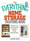 The Everything Home Storage Solutions Book (eBook): Make the Most of Your Space With Hundreds of Creative Organizing Ideas