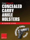 Gun Digest's Concealed Carry Ankle Holsters eShort (eBook): Ankle Holsters and Concealed Carry Guns, Plus Concealed Carry Techniques