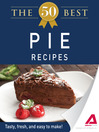The 50 Best Pie Recipes (eBook): Tasty, Fresh, and Easy to Make!