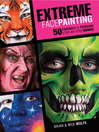 Extreme Face Painting (eBook): 50 Friendly & Fiendish Step-By-Step Demos