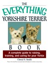 The Everything Yorkshire Terrier Book (eBook): A Complete Guide to Raising, Training, and Caring for Your Yorkie