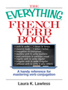 The Everything French Verb Book (eBook): A Handy Reference For Mastering Verb Conjugation