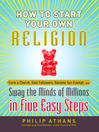 How to Start Your Own Religion (eBook): Form a Church, Gain Followers, Become Tax-Exempt, and Sway the Minds of Millions in Five Easy Steps