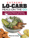 Extreme Lo-Carb Meals On The Go (eBook): Fast and Fabulous Solutions to Get You Through the Day