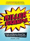 Killer Brands (eBook): Create and Market a Brand That Will Annihilate the Competition