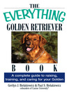 The Everything Golden Retriever Book (eBook): A Complete Guide to Raising, Training, and Caring for Your Golden