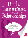 Body Language and Relationships (eBook): Learn the Secret Meaning Behind Every Move