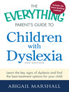 The Everything Parent's Guide to Children with Dyslexia (eBook): Learn the Key Signs of Dyslexia and Find the Best Treatment Options for Your Child