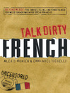Talk Dirty French (eBook): Beyond Merde: the Curses, Slang, and Street Lingo You Need to Know When You Speak Francais