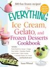 The Everything Ice Cream, Gelato, and Frozen Desserts Cookbook (eBook): Includes Fresh Peach Ice Cream, Ginger Pear Sorbet, Hazelnut Nutella Swirl Gelato, Kiwi Granita, Lavender Honey Ice Cream...And Hundreds More!