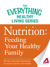 Nutrition: Feeding Your Healthy Family (eBook): The most important information you need to improve your health