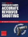 Gun Digest's Accurate Revolver Shooting Concealed Carry eShort (eBook): Learn How to Aim a Pistol and Pistol Sighting Fundamentals to Increase Revolver Accuracy At the Range.