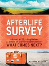 The Afterlife Survey (eBook): A Rabbi, a Ceo, a Dog Walker, and Others On the Universal Question—What Comes Next?