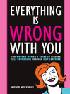 Everything Is Wrong With You (eBook): The Modern Woman's Guide to Finding Self Confidence Through Self-Loathing