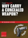 Gun Digest's Why Carry a Concealed Weapon? eShort (eBook): Massad Ayoob Answers the Question of Why You Should Consider Carrying a Concealed Weapon.