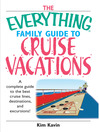 Everything Family Guide To Cruise Vacations (eBook): A Complete Guide to the Best Cruise Lines, Destinations, and Excursions