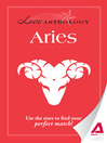 Love Astrology: Aries (eBook): Use the Stars to Find Your Perfect Match!