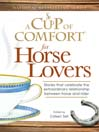 A Cup of Comfort for Horse Lovers (eBook): Stories That Celebrate The Extraordinary Relationship Between Horse and Rider