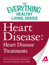 Heart Disease: Heart Disease Treatments (eBook): The most important information you need to improve your health