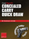 Gun Digest's Concealed Carry Quick Draw eShort (eBook): Practical Concealed Carry Draw Techniques – be Smoother and Faster With Concealment Holsters