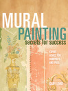 Mural Painting Secrets For Success (eBook): Expert Advice For Hobbyists And Pros