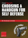 Gun Digest's Choosing a Handgun for Self Defense eShort (eBook): Learn How to Choose a Handgun for Concealed Carry Self-defense.