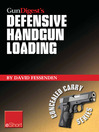 Gun Digest's Defensive Handgun Loading eShort (eBook): Learn Fast Gun Reloading and Unload Your Handgun Quickly and Safely.