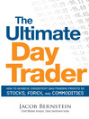 The Ultimate Day Trader (eBook): How to Achieve Consistent Day Trading Profits in Stocks, Forex, and Commodities