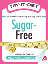 Try-It Diet: Sugar-Free (eBook): A Two-Week Healthy Eating Plan
