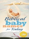Biblical Baby Names for Today (eBook): The Inspiration You Need to Make the Perfect Choice for You Baby!