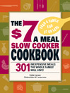 The $7 a Meal Slow Cooker Cookbook (eBook): 301 Delicious, Nutritious Recipes the Whole Family Will Love!