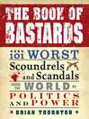 The Book of Bastards (eBook): 101 Worst Scoundrels and Scandals from the World of Politics and Power