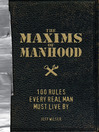 The Maxims of Manhood (eBook): 100 Rules Every Real Man Must Live By