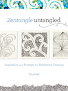 Zentangle Untangled (eBook): Inspiration and Prompts for Meditative Drawing