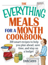 The Everything Meals For A Month Cookbook (eBook): Smart Recipes To Help You Plan Ahead, Save Time, And Stay On Budget
